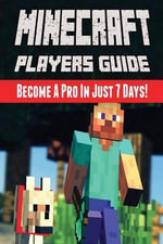 Minecraft Players Guide : Become a Pro in Just 7 Days! - Minecraft Guide Books