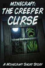 Minecraft : The Creeper Curse - A Minecraft Short Story - Minecraft Novel Books