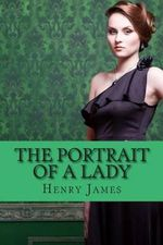 The Portrait of a Lady : (Annotated - Includes Essay and Biography) - Henry James