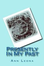 Presently in My Past - Ann Leona