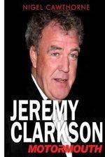 Jeremy Clarkson : Motormouth - Nigel Cawthorne