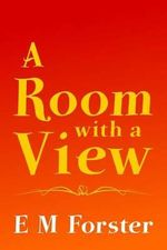 A Room with a View : Original and Unabridged - E M Forster