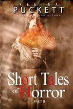 Short Tales of Horror Part II - Regina Puckett
