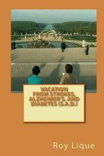 Vacation from Strokes, Alzheimer?s, and Diabetes (S.A.D.) : Vacation from Strokes, Alzheimer's, and Diabetes (S.A.D.) - Roy E Lique