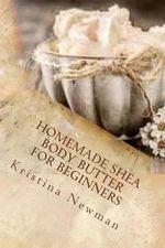 Homemade Shea Body Butter for Beginners - Kristina Newman