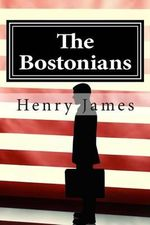 The Bostonians : (Annotated - Includes Essay and Biography) - Henry James