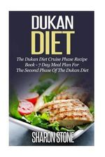Dukan Diet : The Dukan Diet Cruise Phase Recipe Book - 7 Day Meal Plan for the Second Phase of the Dukan Diet - Dr Sharon Stone