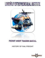 Lone Wolf Entrepreneurial Institute Freight Agent Training Manual : History of Rail Freight - MR M. Todd Cameron