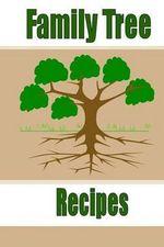 Family Tree Recipes : Create Your Own Recipe Cookbook (Blank Cookbook) - Debbie Miller