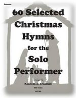 60 Selected Christmas Hymns for the Solo Performer-Bassoon Version - Kenneth D Friedrich
