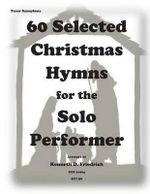 60 Selected Christmas Hymns for the Solo Performer-Tenor Sax Version - Kenneth D Friedrich