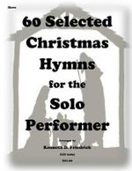 60 Selected Christmas Hymns for the Solo Performer-Horn Version - Kenneth D Friedrich