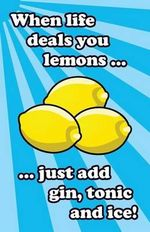 When Life Deals You Lemons ... Just Add Gin, Tonic and Ice! - Blue Sapphire