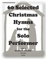 60 Selected Christmas Hymns for the Solo Perofrmer-Trombone/Euphonium Version - Kenneth D Friedrich