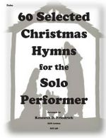 60 Selected Christmas Hymns for the Solo Performer-Tuba Version - Kenneth D Friedrich