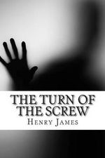 The Turn of the Screw : (Annotated - Includes Essay and Biography) - Henry James