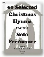 60 Selected Christmas Hymns for the Solo Performer-Cello Version - Kenneth D. Friedrich