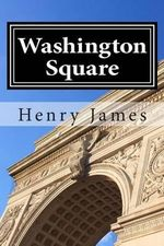 Washington Square : (Annotated - Includes Essay and Biography) - Henry James