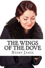 The Wings of the Dove : (Annotated - Includes Essay and Biography) - Henry James