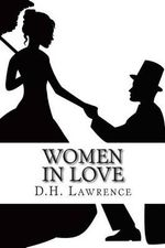 Women in Love : (Annotated - Includes Essay and Biography) - D H Lawrence