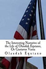The Interesting Narrative of the Life of Olaudah Equiano, or Gustavus Vassa - Olaudah Equiano