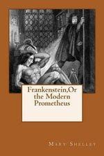 Frankenstein, or the Modern Prometheus - Mary Shelley
