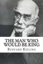 The Man Who Would Be King - Rudyard Kipling