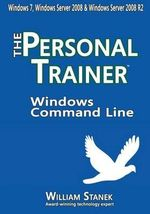 Windows Command Line : The Personal Trainer for Windows 7, Windows Server 2008 & Windows Server 2008 R2 - William Stanek