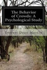 The Behavior of Crowds : A Psychological Study - Everett Dean Martin