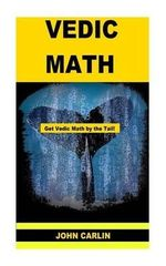 Vedic Math : Vedic Multiplication Mathematics - John Carlin