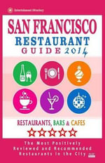 San Francisco Restaurant Guide 2014 : Best Rated Restaurants in San Francisco - 500 Restaurants, Bars and Cafes Recommended for Visitors. - Allen a Ginsberg