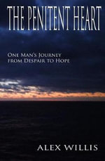 The Penitent Heart : The Penitent Heart, Is an Action Packed Adventure Story about Those Who Bill Meets on His Unexpected Journey. High on the Character-List Is Leviathan, 105 Feet of Rail Down, Spray Tossing, Storm Defying Sail Boat. - Alex Willis