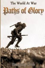 Paths of Glory : 100 Years of World War - Humphrey Cobb