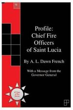 Profile : Chief Fire Officers of Saint Lucia - A L Dawn French