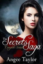 The Secrets Saga, Complete Series - Angee Taylor