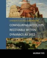 Configuring Accounts Receivable Within Dynamics Ax 2012 - Murray Fife