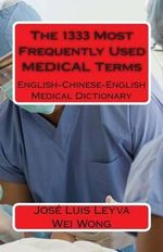 The 1333 Most Frequently Used Medical Terms : English-Chinese-English Medical Dictionary - Jose Luis Leyva