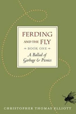 Ferding and the Fly, Book I : A Ballad of Garbage and Picnics: The Heroic Poem about Their Epic Battles - Christopher Thomas Elliott