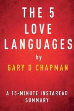 The 5 Love Languages by Gary D Chapman - A 15-Minute Instaread Summary : The Secret to Love That Lasts - Instaread Summaries