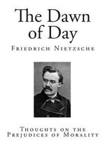 The Dawn of Day : Thoughts on the Prejudices of Morality - Friedrich Wilhelm Nietzsche