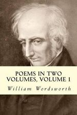 Poems in Two Volumes, Volume 1 - William Wordsworth