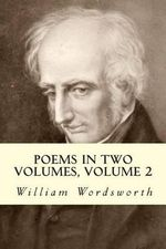 Poems in Two Volumes, Volume 2 - William Wordsworth