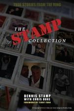 The Stamp Collection : A Collection of Short Stories from the Worlds Most Famous Unknown Wrestler - Dennis Stamp