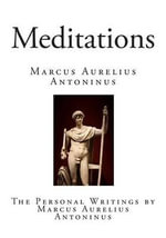 Meditations : The Personal Writings by Marcus Aurelius Antoninus - Marcus Aurelius Antoninus