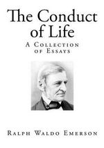 The Conduct of Life : A Collection of Essays - Ralph Waldo Emerson