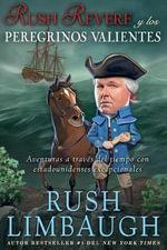 Rush Revere y Los Peregrinos Valientes : Aventuras a Traves del Tiempo Con Estadounidenses Excepcionales - Rush Limbaugh