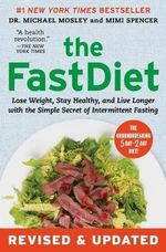 The Fastdiet - Revised & Updated : Lose Weight, Stay Healthy, and Live Longer with the Simple Secret of Intermittent Fasting - Michael Mosley