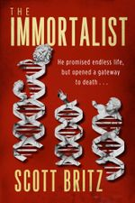 The Immortalist : A Sci-Fi Thriller - Scott Britz