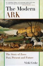 The Modern Ark : The Story of Zoos: Past, Present, and Future - Vicki Croke