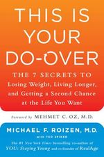 This Is Your Do-Over : The 7 Secrets to Losing Weight, Living Longer, and Getting a Second Chance at the Life You Want - Michael F Roizen, M.D.